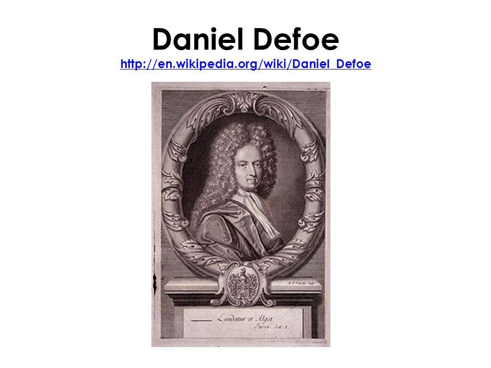 Daniel Defoe http://en.wikipedia.org/wiki/Daniel_Defoe http://en.wikipedia.org/wiki/Daniel_Defoe
