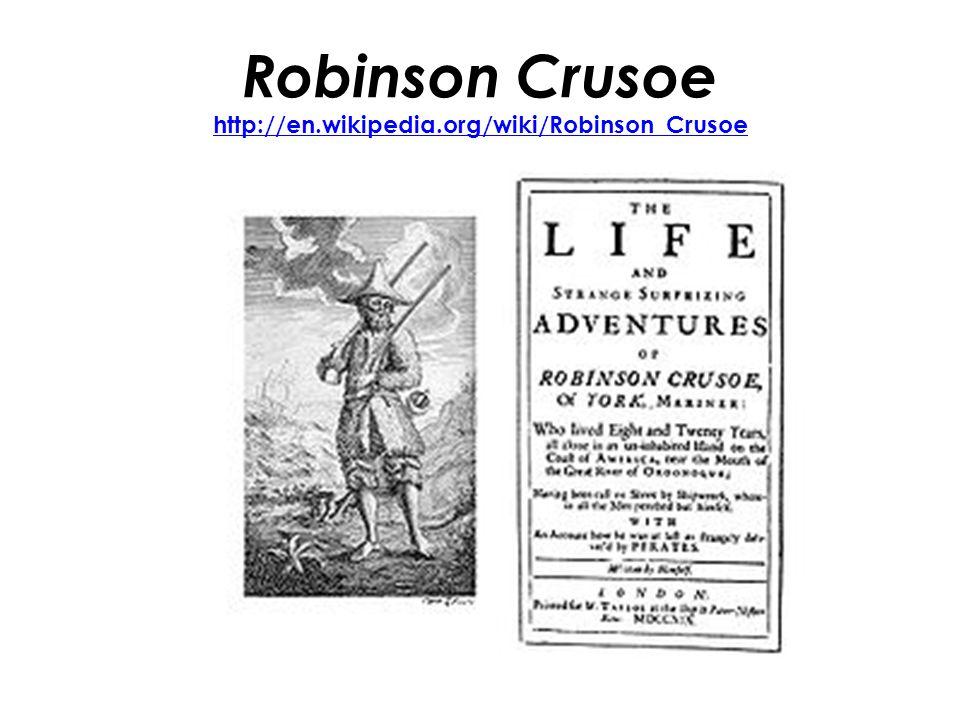 Robinson Crusoe http://en.wikipedia.org/wiki/Robinson_Crusoe http://en.wikipedia.org/wiki/Robinson_Crusoe