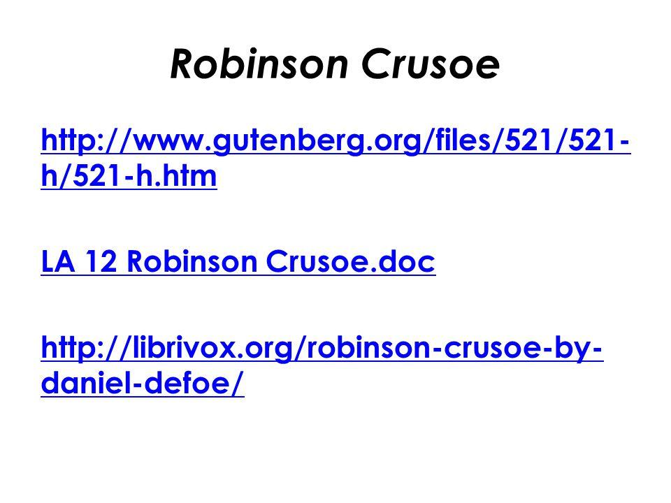 Robinson Crusoe http://www.gutenberg.org/files/521/521- h/521-h.htm LA 12 Robinson Crusoe.doc http://librivox.org/robinson-crusoe-by- daniel-defoe/