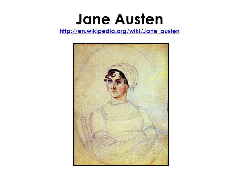 Jane Austen http://en.wikipedia.org/wiki/Jane_austen http://en.wikipedia.org/wiki/Jane_austen