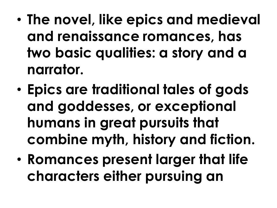 The novel, like epics and medieval and renaissance romances, has two basic qualities: a story and a narrator.