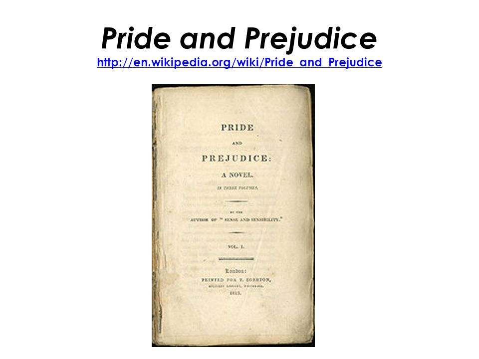Pride and Prejudice http://en.wikipedia.org/wiki/Pride_and_Prejudice http://en.wikipedia.org/wiki/Pride_and_Prejudice