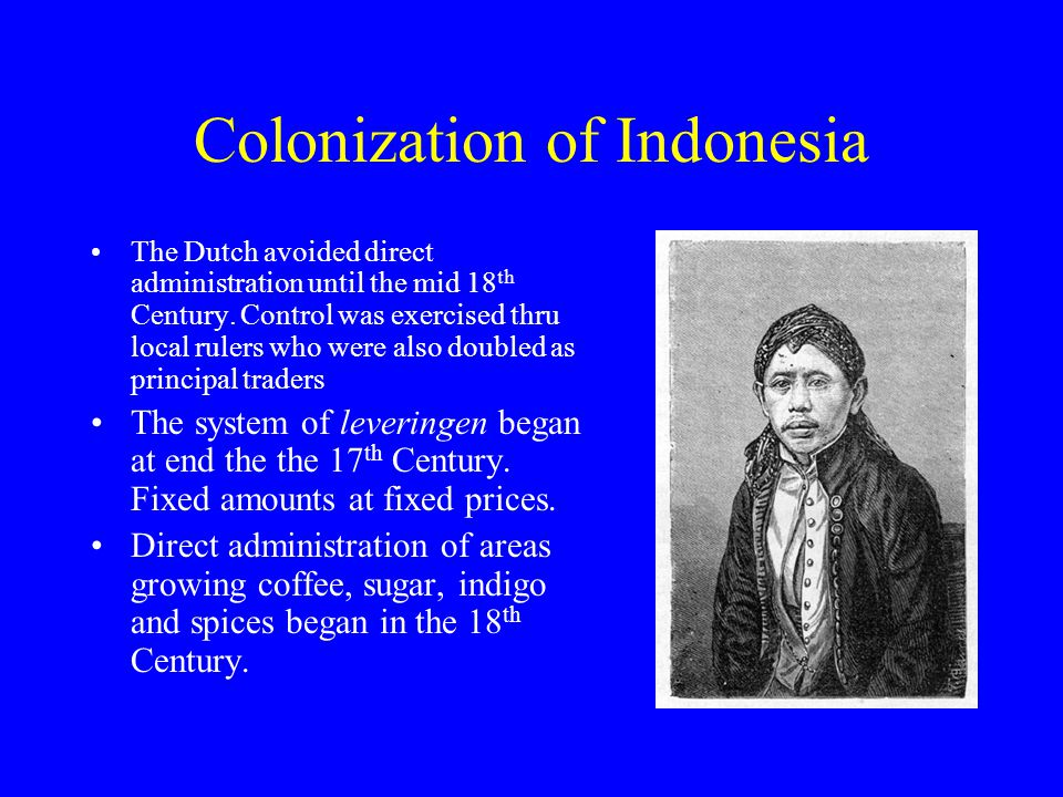 Colonization of Indonesia The Dutch avoided direct administration until the mid 18 th Century.