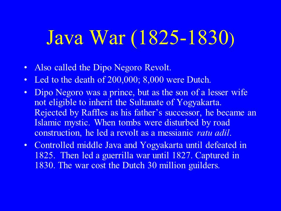 Java War (1825-1830 ) Also called the Dipo Negoro Revolt.
