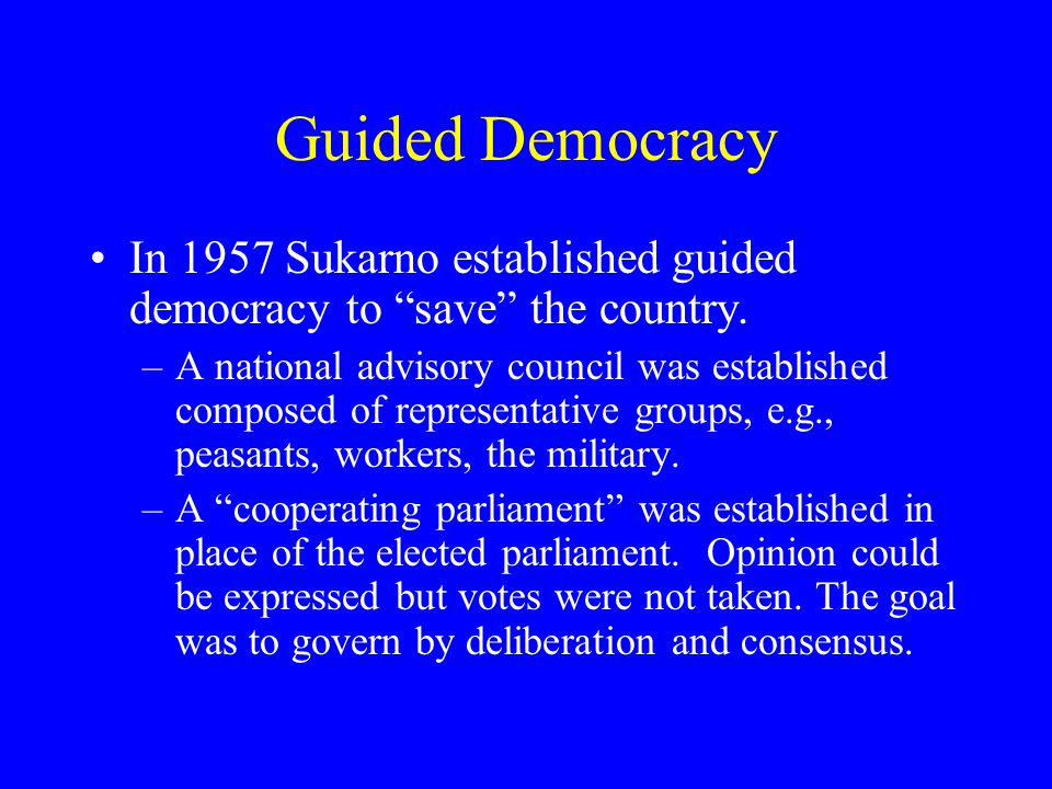 Guided Democracy In 1957 Sukarno established guided democracy to save the country.
