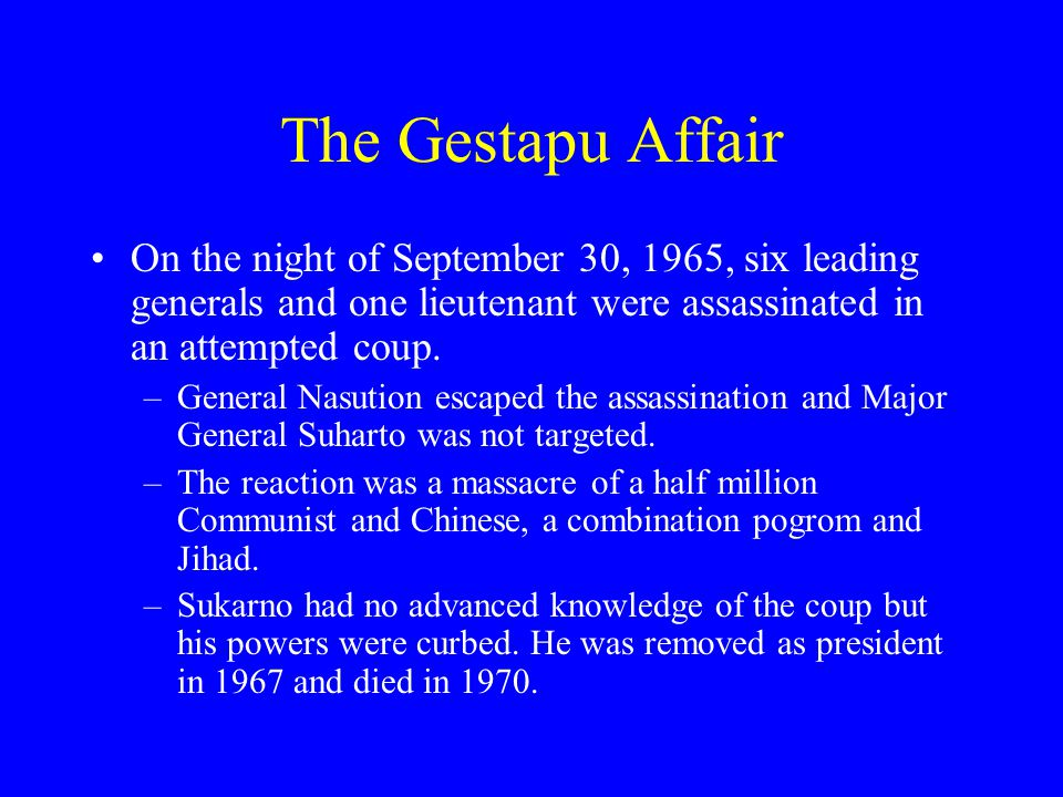 The Gestapu Affair On the night of September 30, 1965, six leading generals and one lieutenant were assassinated in an attempted coup.