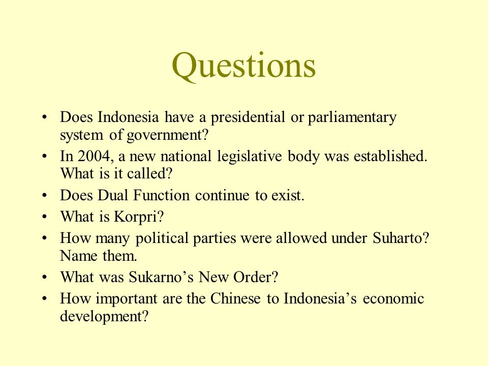 Questions Does Indonesia have a presidential or parliamentary system of government.