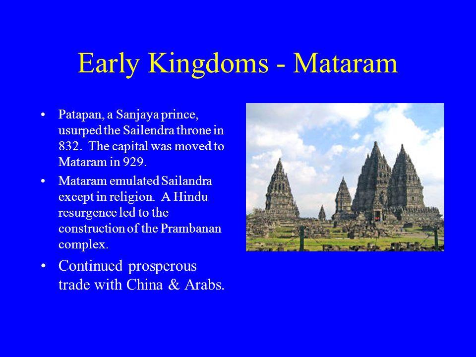 Early Kingdoms - Mataram Patapan, a Sanjaya prince, usurped the Sailendra throne in 832. The capital was moved to Mataram in 929. Mataram emulated Sai