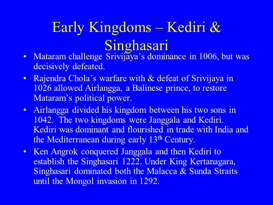 Early Kingdoms – Kediri & Singhasari Mataram challenge Srivijaya's dominance in 1006, but was decisively defeated. Rajendra Chola's warfare with & def
