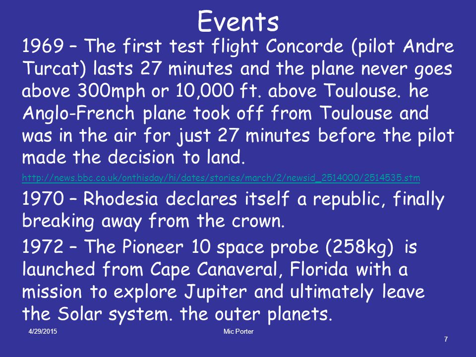 4/29/2015 Mic Porter 7 Events 1969 – The first test flight Concorde (pilot Andre Turcat) lasts 27 minutes and the plane never goes above 300mph or 10,000 ft.