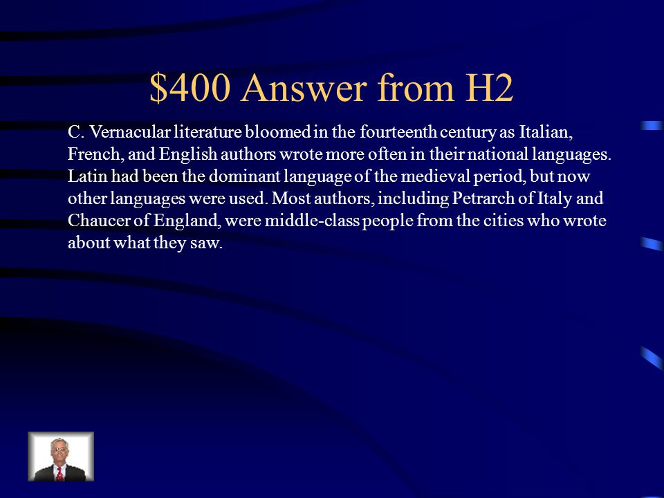 $400 Question from H2 In the fourteenth century, poetry, stories, and other writings in the common language of Europe were called A.Ecclesiastical works B.Mystical books C.Vernacular literature D.Catholic texts E.Classical works