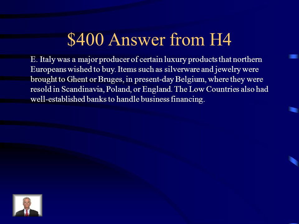 $400 Question from H4 The most important trade axis in the late medieval period was between A.Holland and Germany B.England and France C.The Holy Roman Empire and Italy D.France and Spain E.Italy and the Low Countries