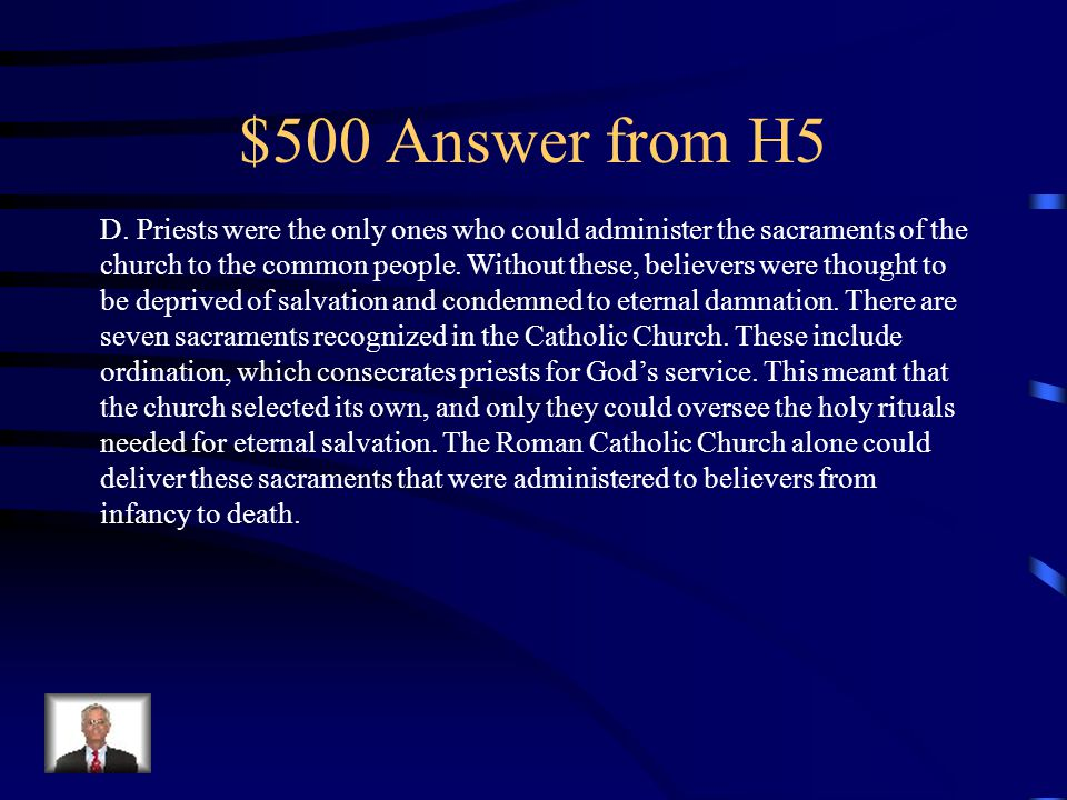 $500 Question from H5 Roman Catholic parish priests interfaced with the common people through the A.Appointments they received by the bishops B.Bans from Rome C.Baptism they received as infants D.Sacraments of the church E.Bidding of the congregation