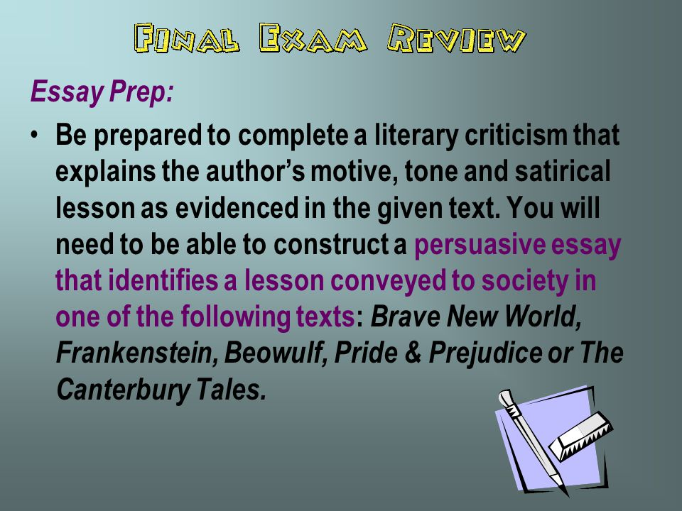 Essay Prep: Be prepared to complete a literary criticism that explains the author's motive, tone and satirical lesson as evidenced in the given text.