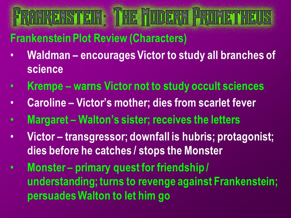 Frankenstein Plot Review (Characters) Waldman – encourages Victor to study all branches of science Krempe – warns Victor not to study occult sciences