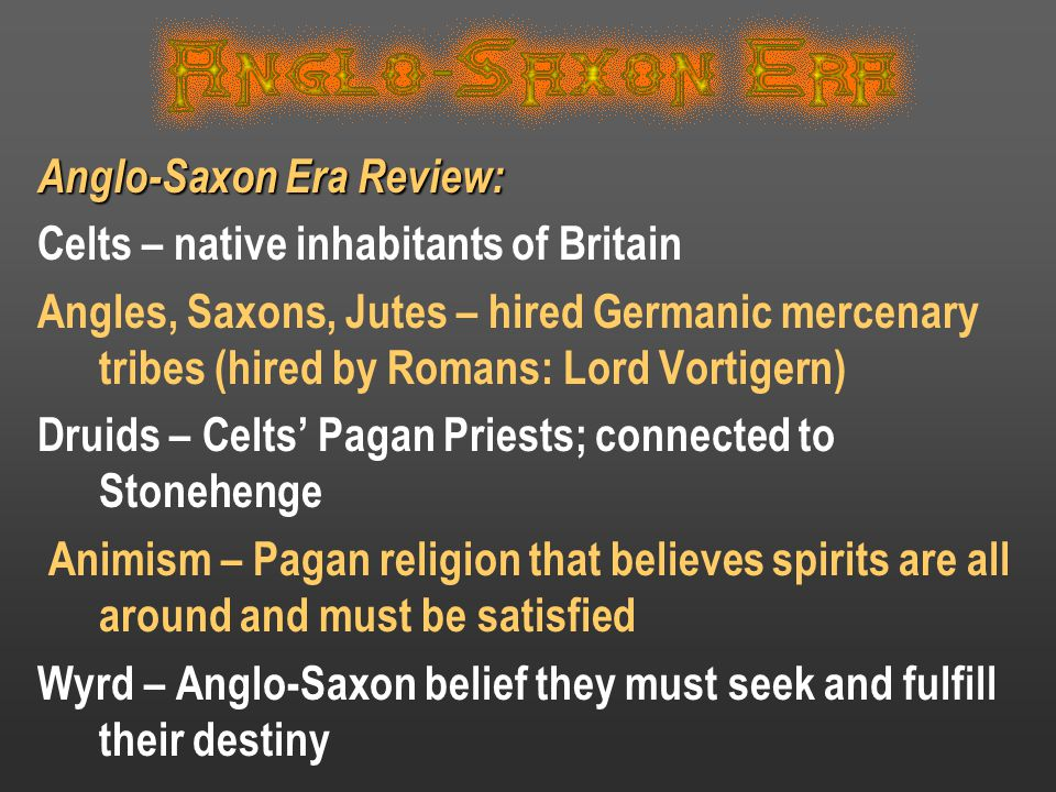 Anglo-Saxon Era Review: Celts – native inhabitants of Britain Angles, Saxons, Jutes – hired Germanic mercenary tribes (hired by Romans: Lord Vortigern