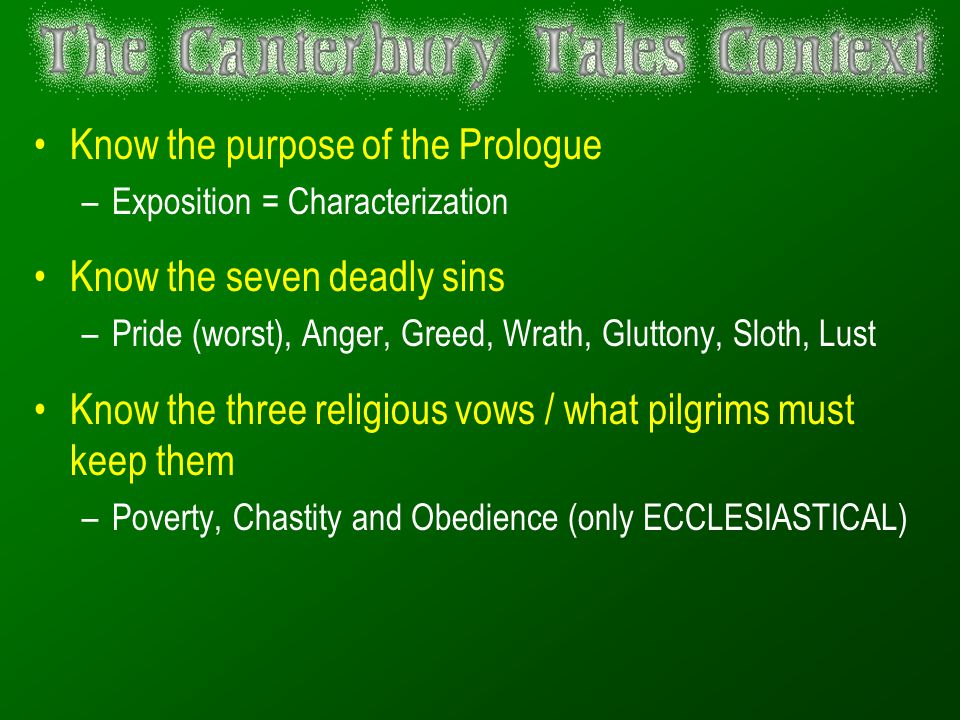 Know the purpose of the Prologue –Exposition = Characterization Know the seven deadly sins –Pride (worst), Anger, Greed, Wrath, Gluttony, Sloth, Lust