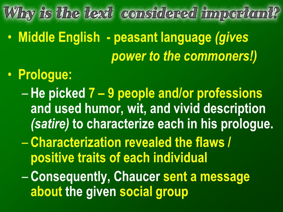 Middle English - peasant language (gives power to the commoners!) Prologue: – He picked 7 – 9 people and/or professions and used humor, wit, and vivid