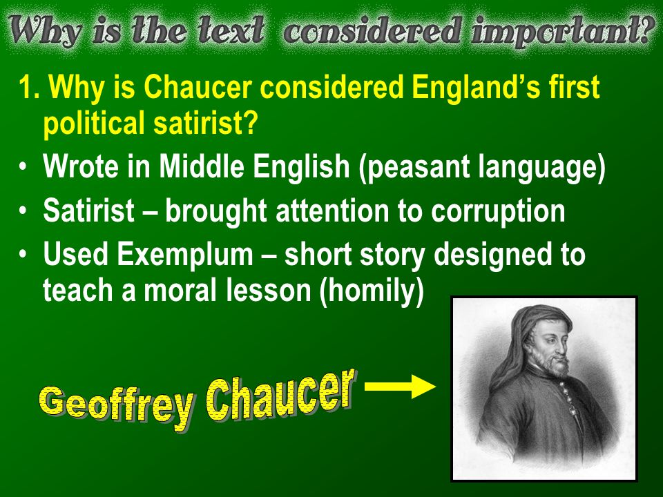 1. Why is Chaucer considered England's first political satirist? Wrote in Middle English (peasant language) Satirist – brought attention to corruption