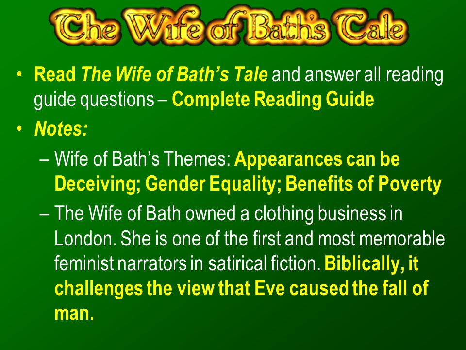 Read The Wife of Bath's Tale and answer all reading guide questions – Complete Reading Guide Notes: –Wife of Bath's Themes: Appearances can be Deceivi