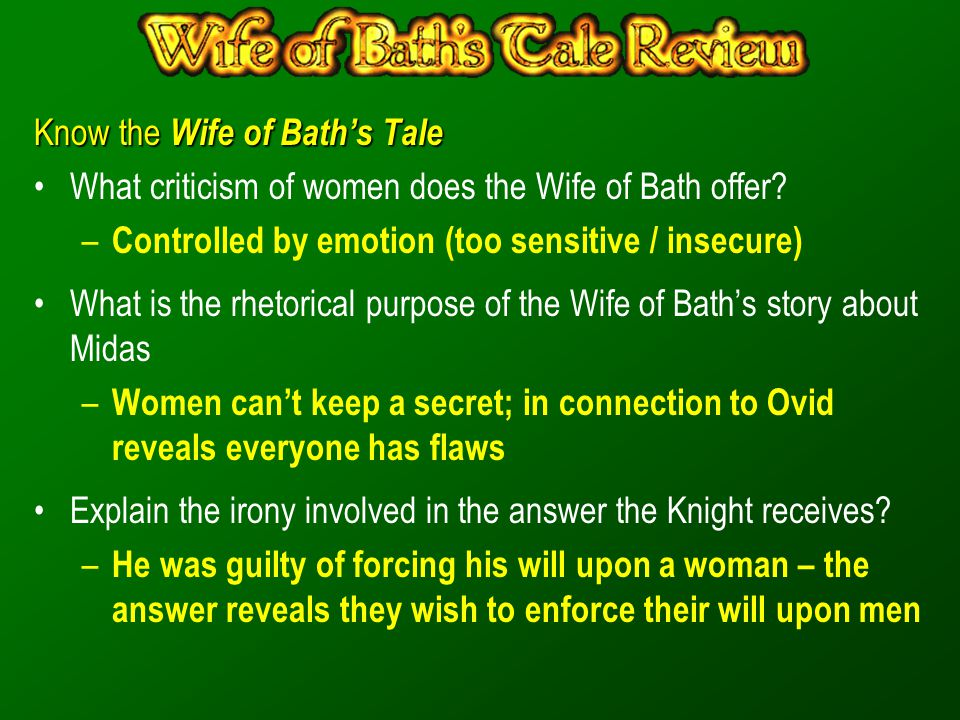 Know the Wife of Bath's Tale What criticism of women does the Wife of Bath offer? – Controlled by emotion (too sensitive / insecure) What is the rheto