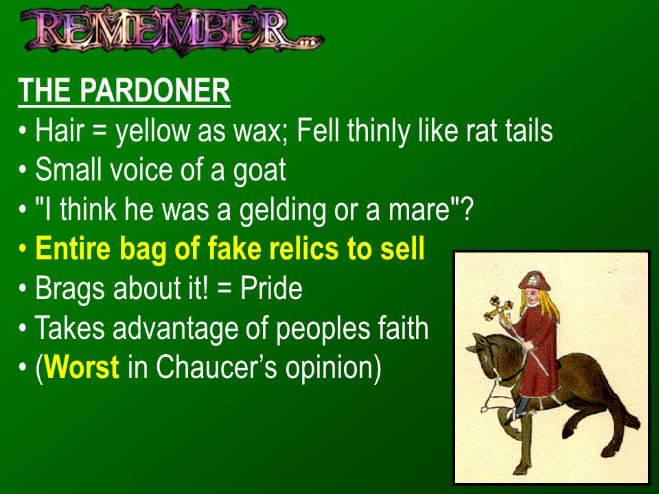 THE PARDONER Hair = yellow as wax; Fell thinly like rat tails Small voice of a goat