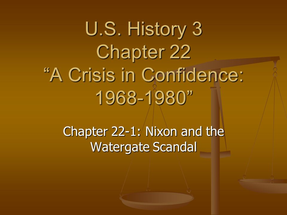 "U.S. History 3 Chapter 22 ""A Crisis in Confidence: 1968-1980"" Chapter 22-1: Nixon and the Watergate Scandal"