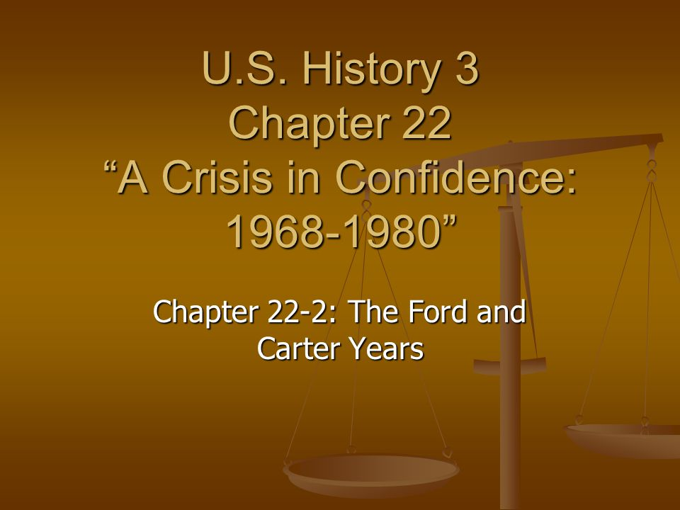 "U.S. History 3 Chapter 22 ""A Crisis in Confidence: 1968-1980"" Chapter 22-2: The Ford and Carter Years"