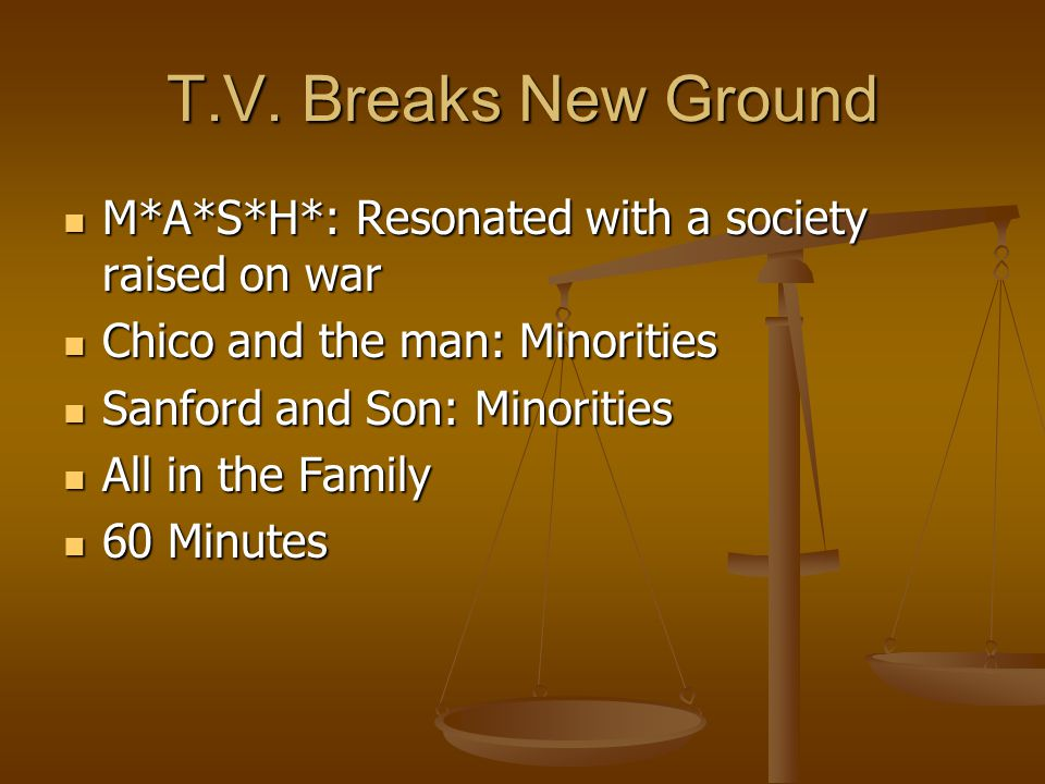 T.V. Breaks New Ground M*A*S*H*: Resonated with a society raised on war M*A*S*H*: Resonated with a society raised on war Chico and the man: Minorities