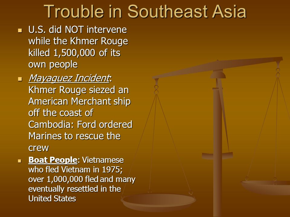 Trouble in Southeast Asia U.S. did NOT intervene while the Khmer Rouge killed 1,500,000 of its own people U.S. did NOT intervene while the Khmer Rouge
