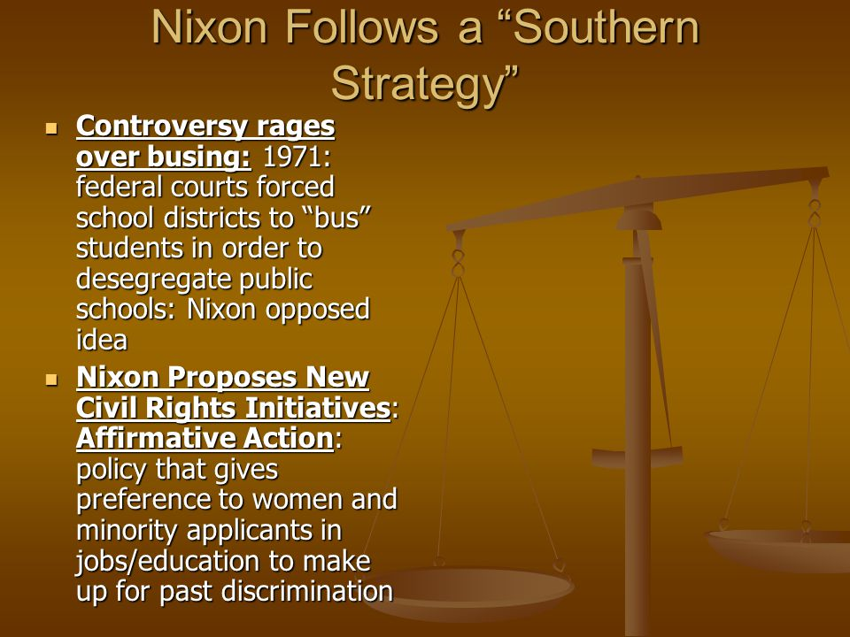 "Nixon Follows a ""Southern Strategy"" Controversy rages over busing: 1971: federal courts forced school districts to ""bus"" students in order to desegreg"