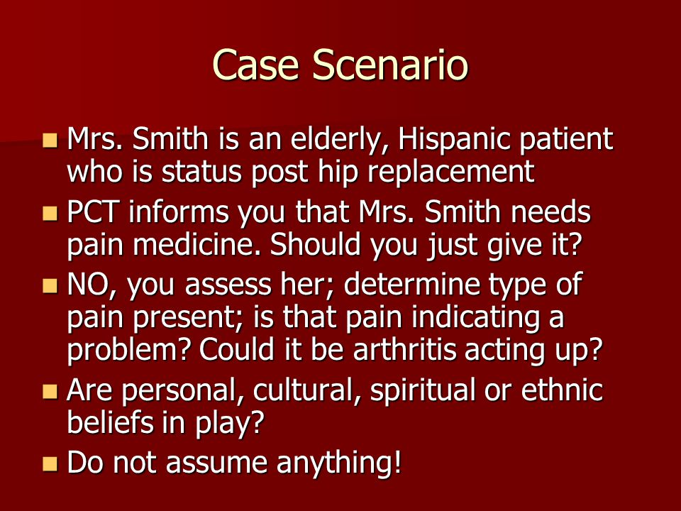 Case Scenario Mrs.Smith is an elderly, Hispanic patient who is status post hip replacement Mrs.