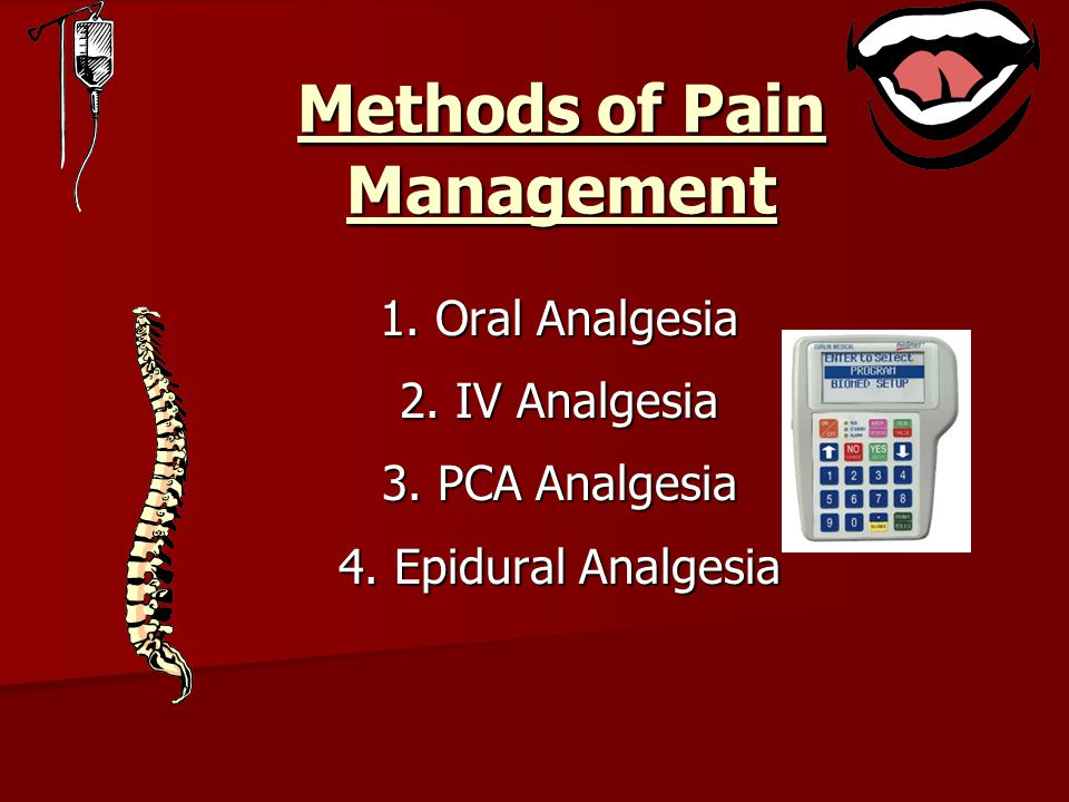 Methods of Pain Management 1.Oral Analgesia 1. Oral Analgesia 2.