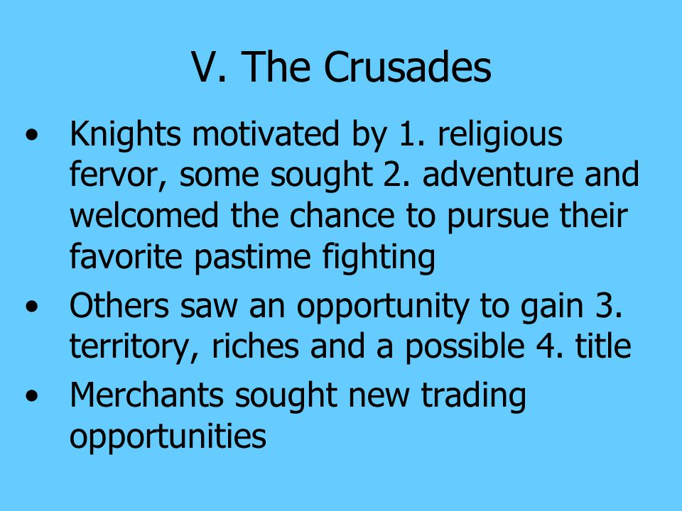 V. The Crusades Crusades - military expedition carried out by European Christians in the middle ages to regain the holy land from the Muslims Infidels