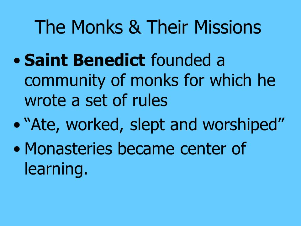 B. The Monks & Their Missions Monasticism – the practice of living life of a monk Monasticism was based on the model of the hermit who pursues an isol