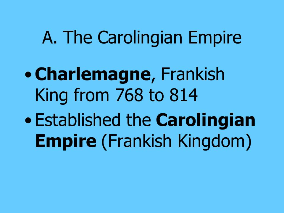 III. Charlemagne & the Carolingians Charlemagne, or Charles the Great A dynamic and powerful king Highly intelligent and curious, fierce warrior, stro