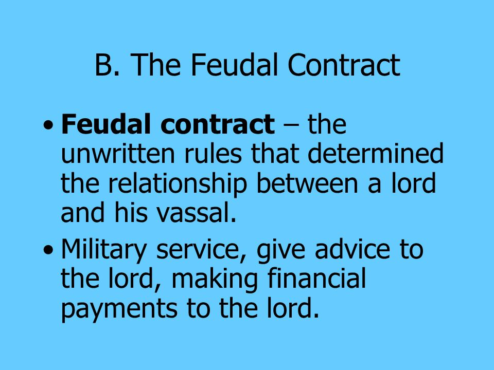 B. The Feudal Contract Fief – a grant of land made to a vassal; the vassal held political authority within his fief.