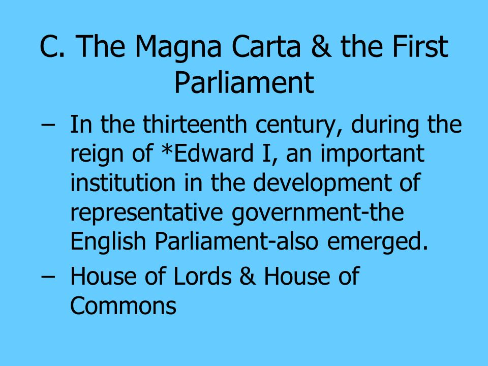 C. The Magna Carta & the First Parliament –*King John of England was forced to sign the Magna Carta – the Magna Carta was, above all, a feudal documen