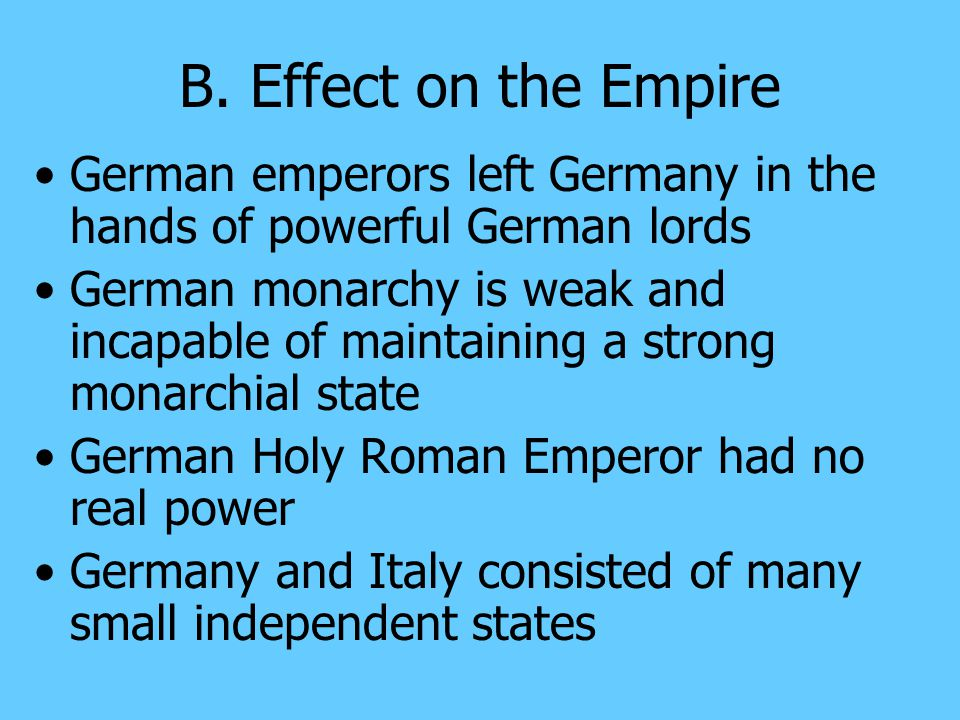 A. Struggles in Italy German kings (Fredrick I & II) attempted to rule both German and Italian lands German kings were opposed by the pope Northern It