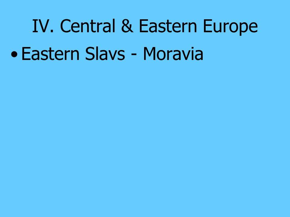 IV. Central & Eastern Europe Three major groups: the western, southern and eastern Slavs Western Slavs – Poles, Czechs and Slovaks Southern Slavs – Sl