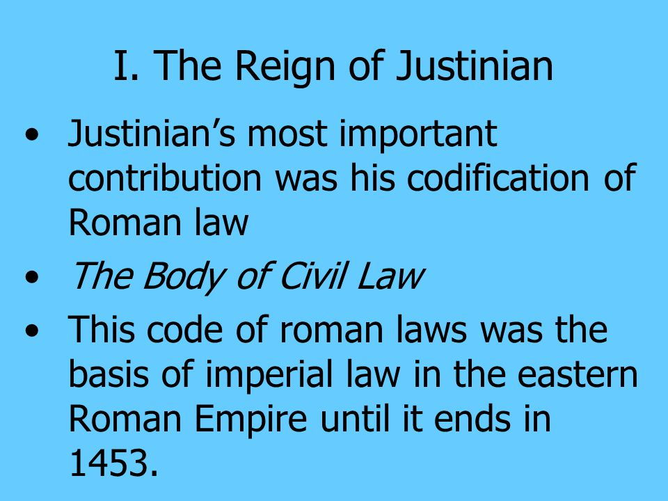 I. The Reign of Justinian Justinian became the emperor of the Eastern Roman Empire in 527 The eastern roman empire had inherited a vast quantity of le