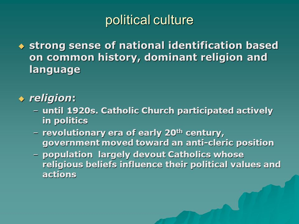 political culture  strong sense of national identification based on common history, dominant religion and language  religion: –until 1920s.
