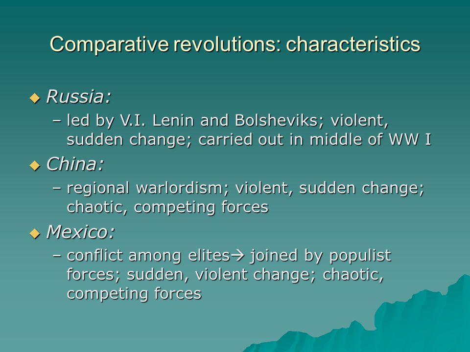 Comparative revolutions: outcomes  Russia: –4 years of civil war; triumph of Marxism- Leninism; one-party state  China: –years of chaos, 2 competing forces; triumph of Maoism; one-party state  Mexico: –years of violence, instability; elites 'umbrellaed' under PRI for stability; one-party state