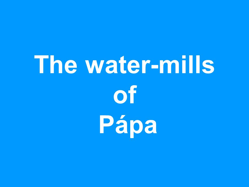 The water-mills of Pápa