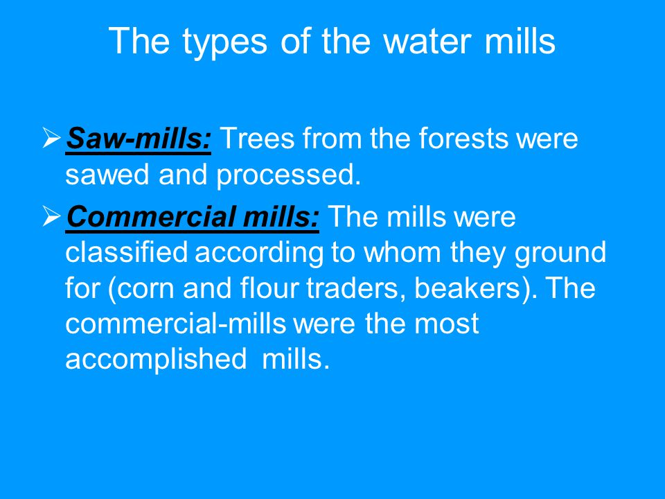 The types of the water mills  Saw-mills: Trees from the forests were sawed and processed.