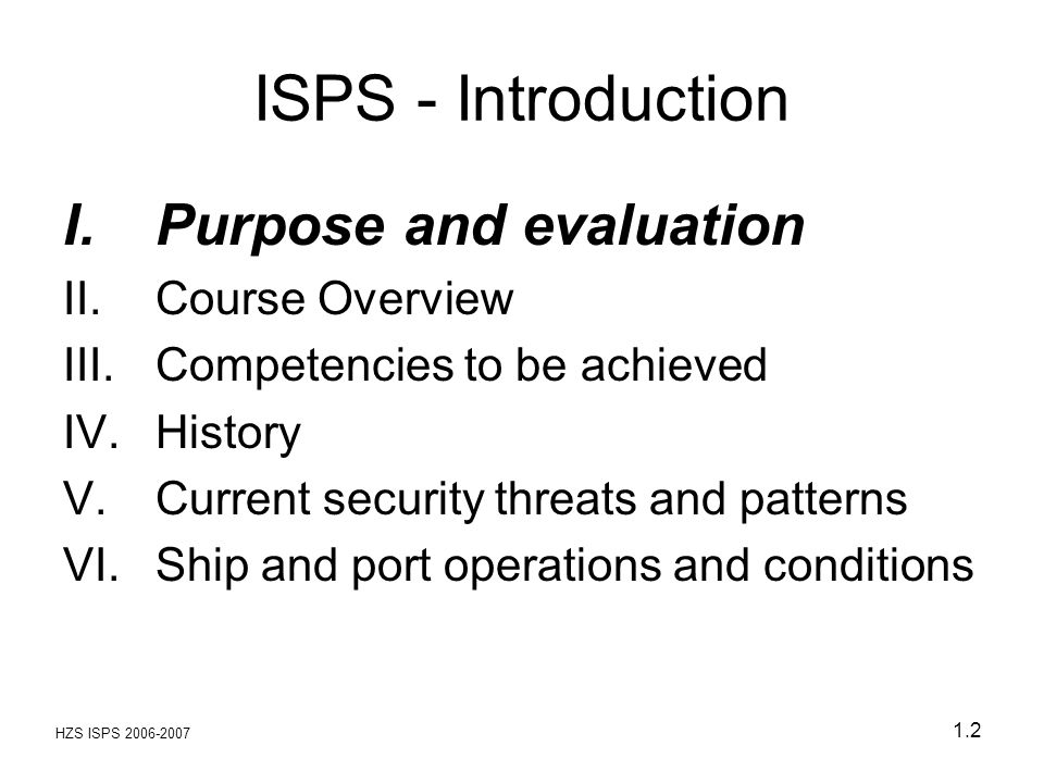 HZS ISPS 2006-2007 1.53 Post 11 Septembre 2001: Ship itself seen as possible weapon, or as possibly arriving in port carrying a weapon of mass destruction capable of destroying the port and any adjacent population centre IV.