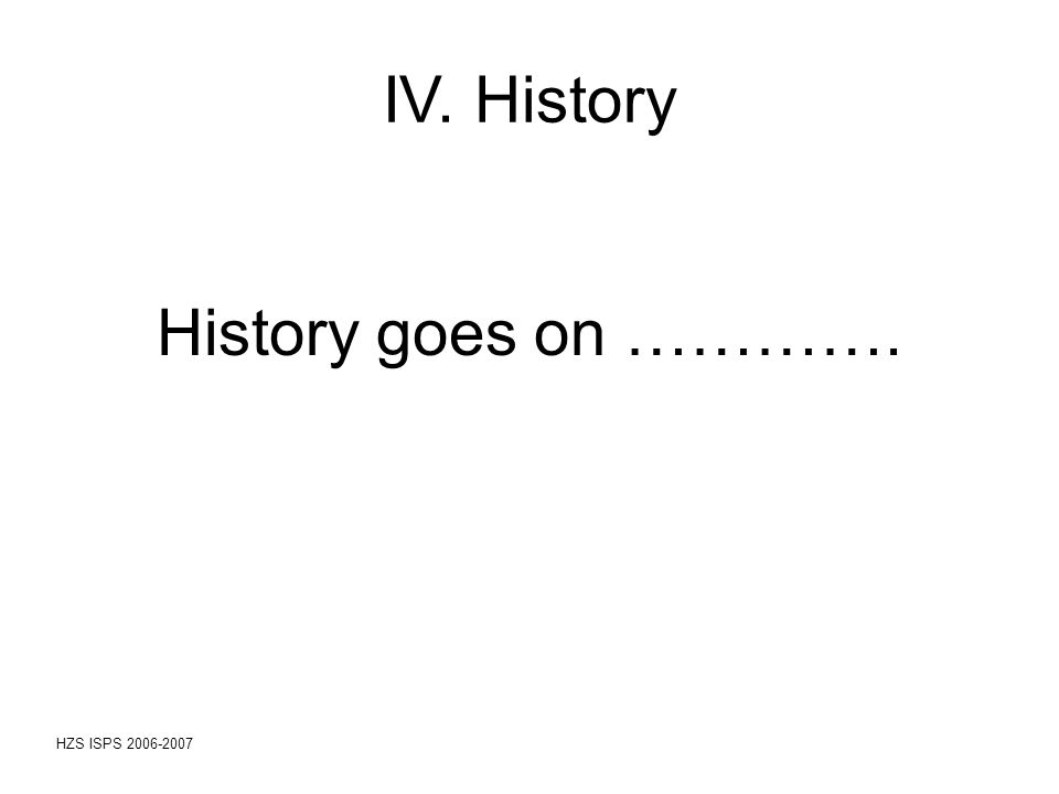 HZS ISPS 2006-2007 History goes on …………. IV. History