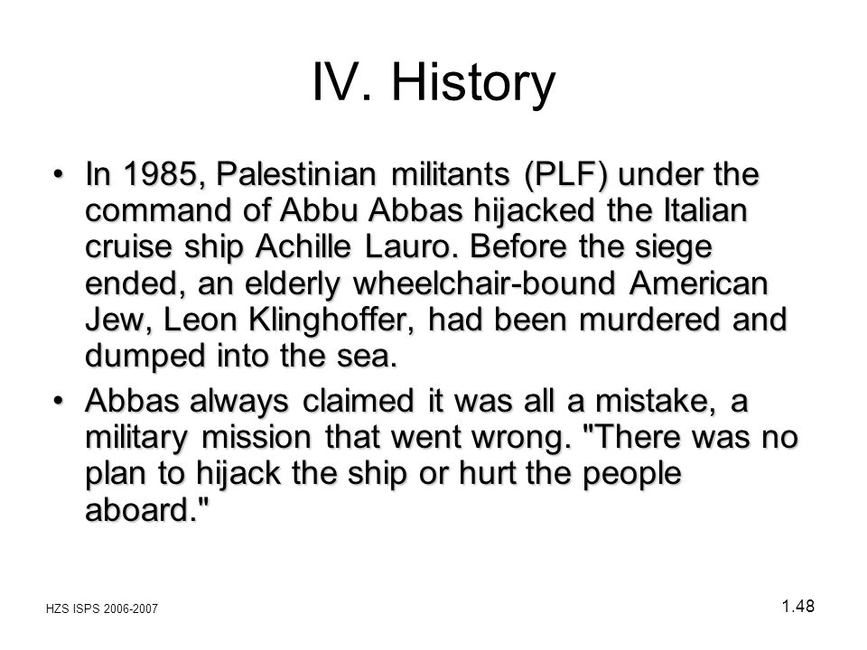 HZS ISPS 2006-2007 1.48 In 1985, Palestinian militants (PLF) under the command of Abbu Abbas hijacked the Italian cruise ship Achille Lauro. Before th