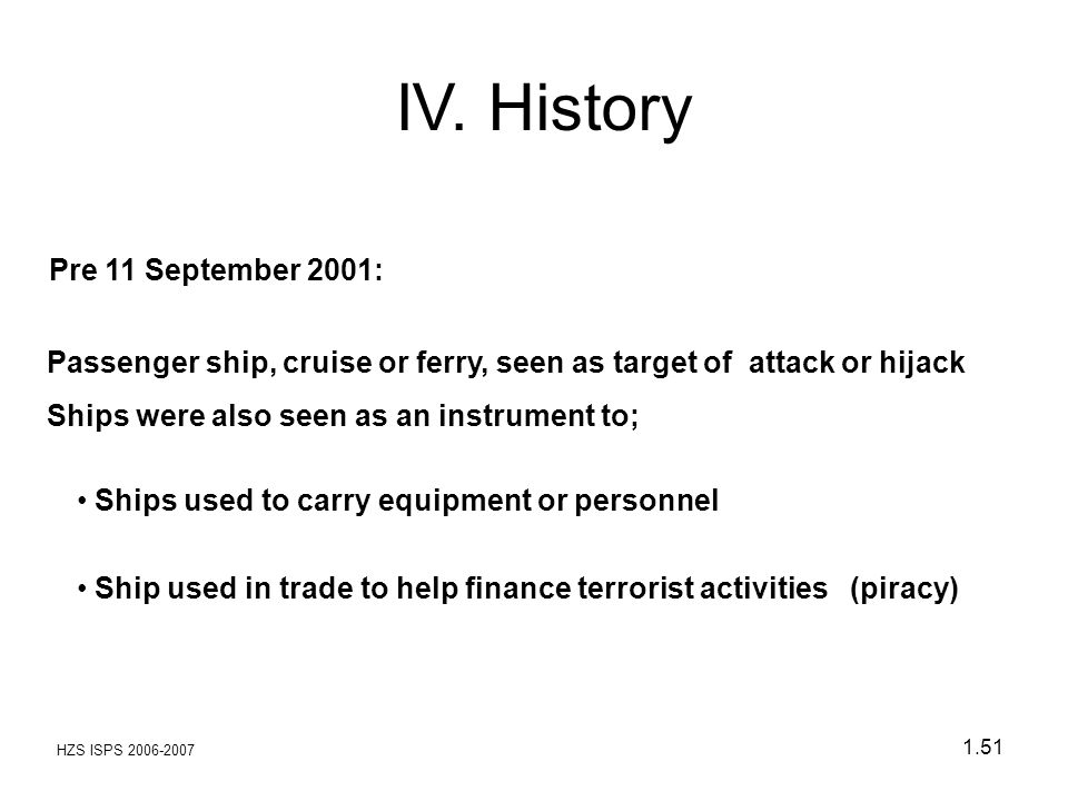 HZS ISPS 2006-2007 1.51 Pre 11 September 2001: Passenger ship, cruise or ferry, seen as target of attack or hijack Ships were also seen as an instrume