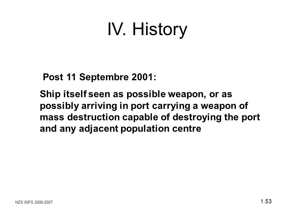 HZS ISPS 2006-2007 1.53 Post 11 Septembre 2001: Ship itself seen as possible weapon, or as possibly arriving in port carrying a weapon of mass destruc
